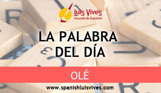 Cursos de español para extranjeros - El blog de español - La palabra del día: Olé
