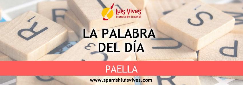 La palabra del día: paella. Cursos de español en Madrid